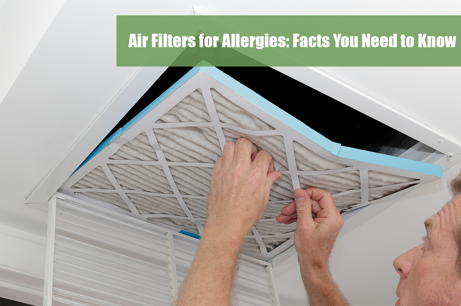 Man changing his HVAC air filters for allergies.